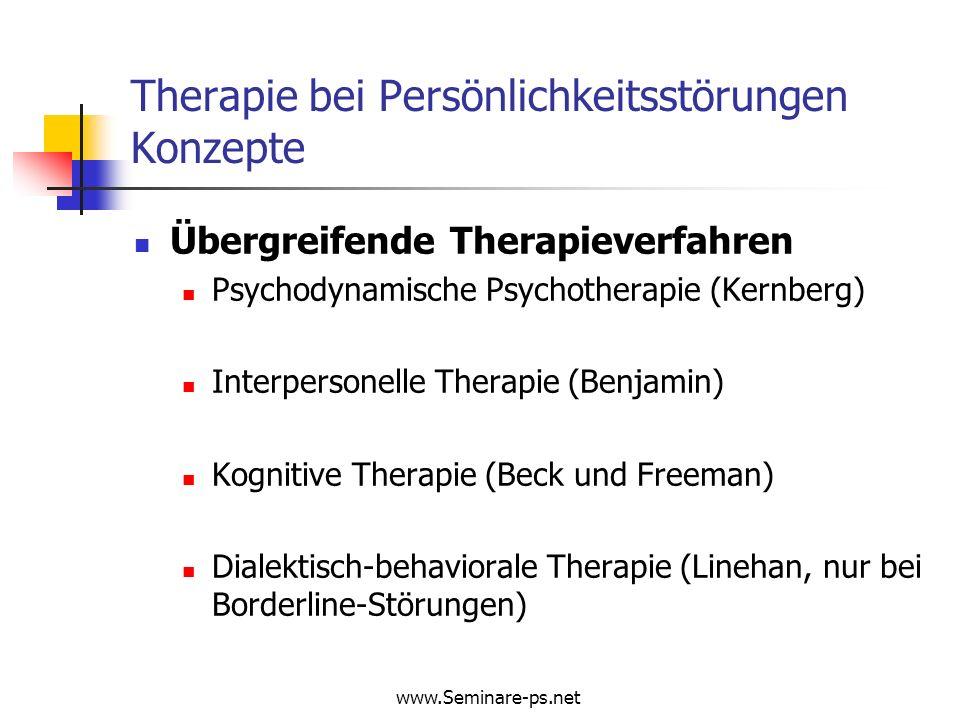 www.Seminare-ps.net Therapie bei Persönlichkeitsstörungen Konzepte Übergreifende Therapieverfahren Psychodynamische Psychotherapie (Kernberg) Interper