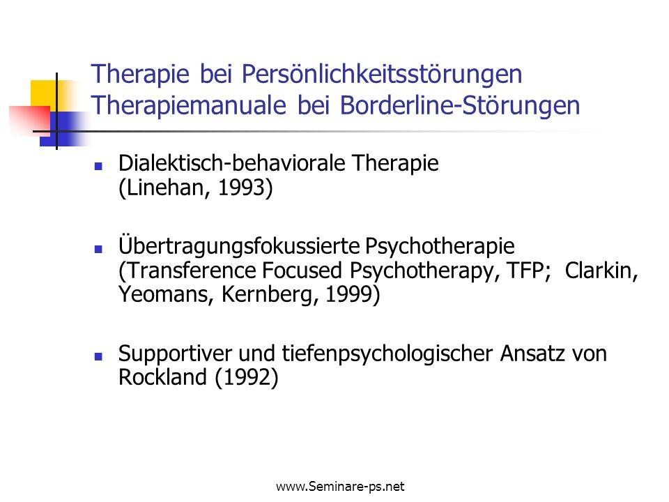 www.Seminare-ps.net Therapie bei Persönlichkeitsstörungen Therapiemanuale bei Borderline-Störungen Dialektisch-behaviorale Therapie (Linehan, 1993) Üb