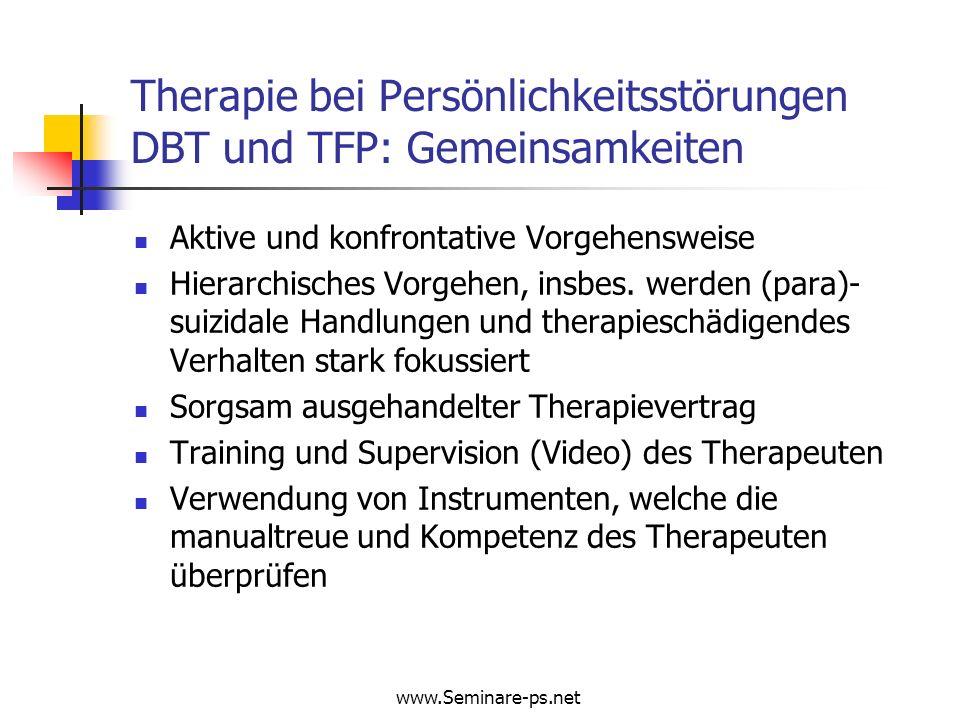 www.Seminare-ps.net Therapie bei Persönlichkeitsstörungen DBT und TFP: Gemeinsamkeiten Aktive und konfrontative Vorgehensweise Hierarchisches Vorgehen
