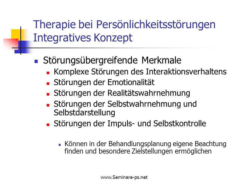 www.Seminare-ps.net Therapie bei Persönlichkeitsstörungen Integratives Konzept Störungsübergreifende Merkmale Komplexe Störungen des Interaktionsverha