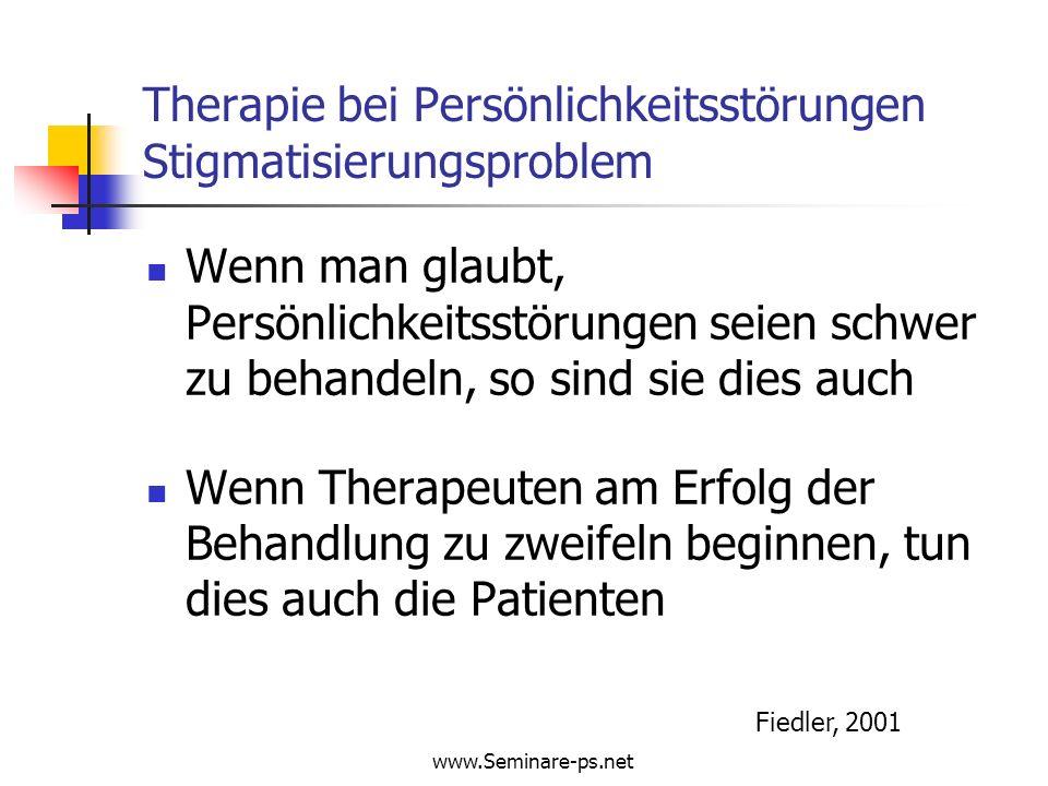 www.Seminare-ps.net Therapie bei Persönlichkeitsstörungen Konzepte Übergreifende Therapieverfahren Psychodynamische Psychotherapie (Kernberg) Interpersonelle Therapie (Benjamin) Kognitive Therapie (Beck und Freeman) Dialektisch-behaviorale Therapie (Linehan, nur bei Borderline-Störungen)