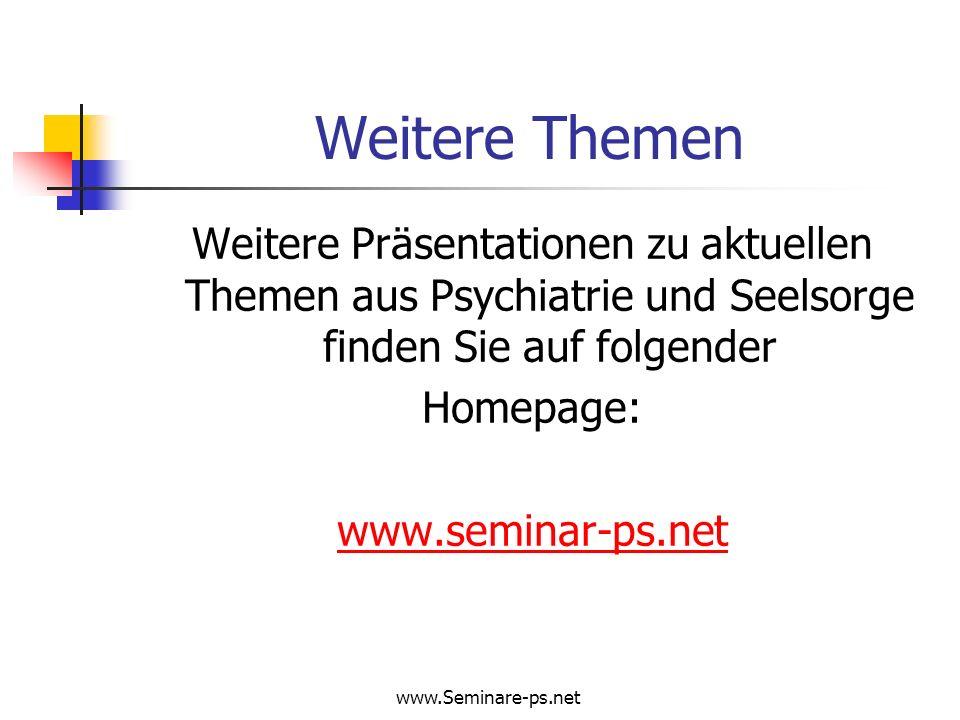 www.Seminare-ps.net Weitere Themen Weitere Präsentationen zu aktuellen Themen aus Psychiatrie und Seelsorge finden Sie auf folgender Homepage: www.sem