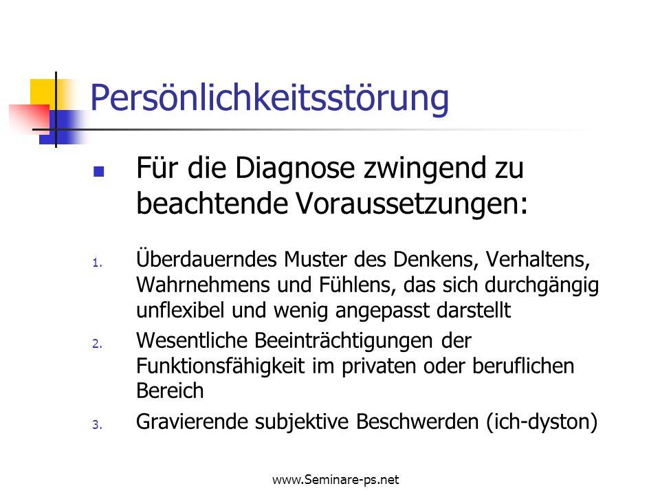 www.Seminare-ps.net Persönlichkeitsstörung Für die Diagnose zwingend zu beachtende Voraussetzungen: 1. Überdauerndes Muster des Denkens, Verhaltens, W