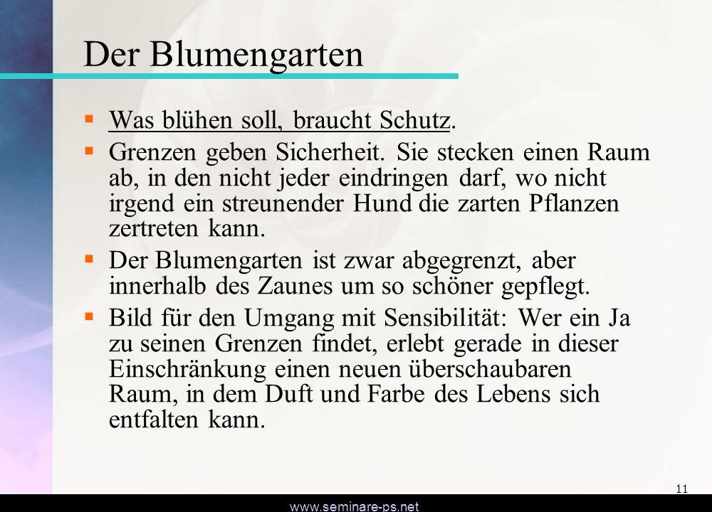 www.seminare-ps.net 11 Der Blumengarten Was blühen soll, braucht Schutz.