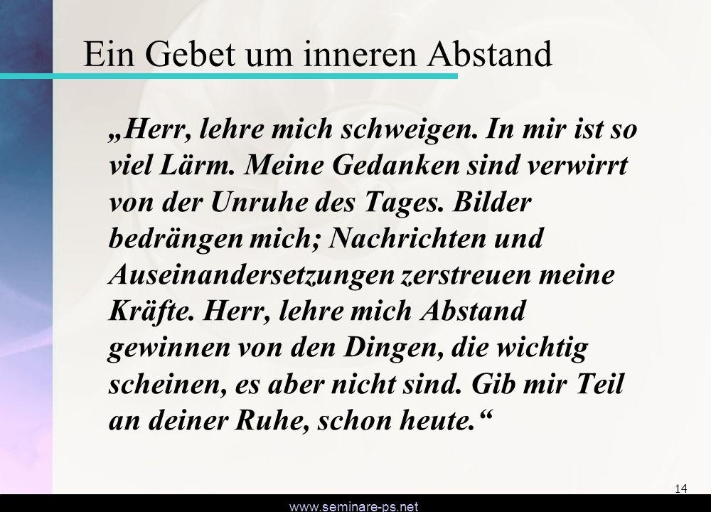 www.seminare-ps.net 14 Ein Gebet um inneren Abstand Herr, lehre mich schweigen.