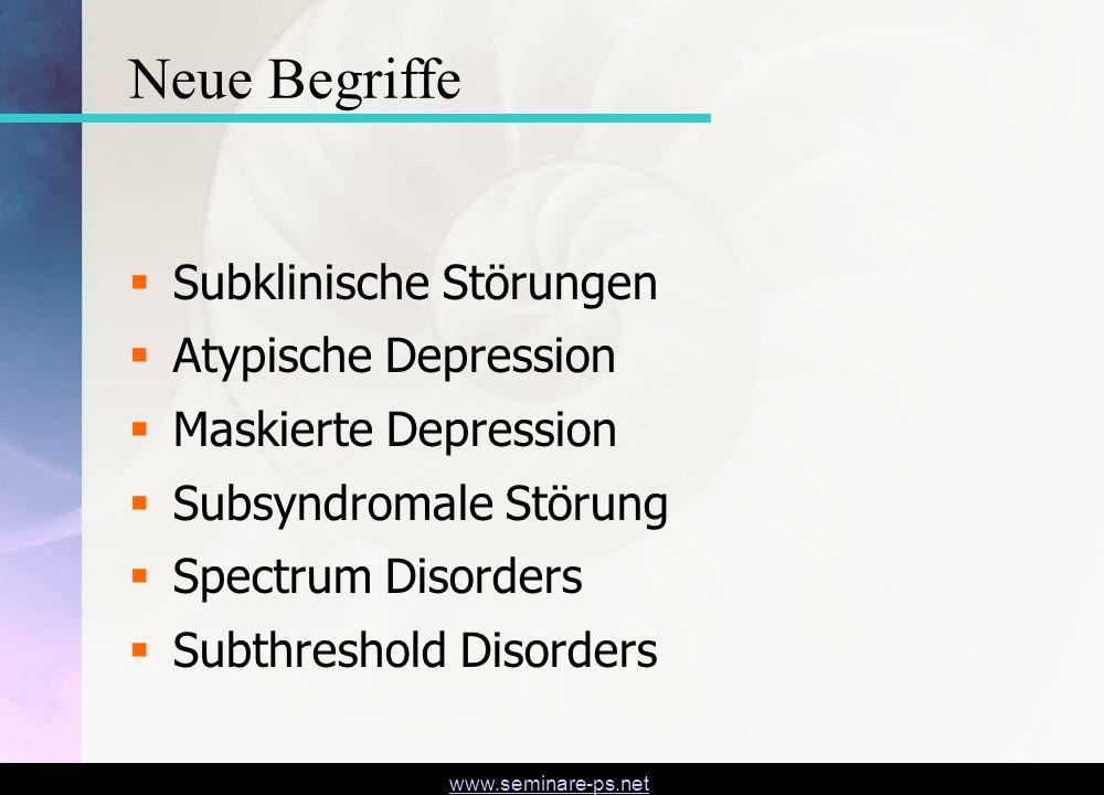 www.seminare-ps.net Neue Begriffe Subklinische Störungen Atypische Depression Maskierte Depression Subsyndromale Störung Spectrum Disorders Subthresho
