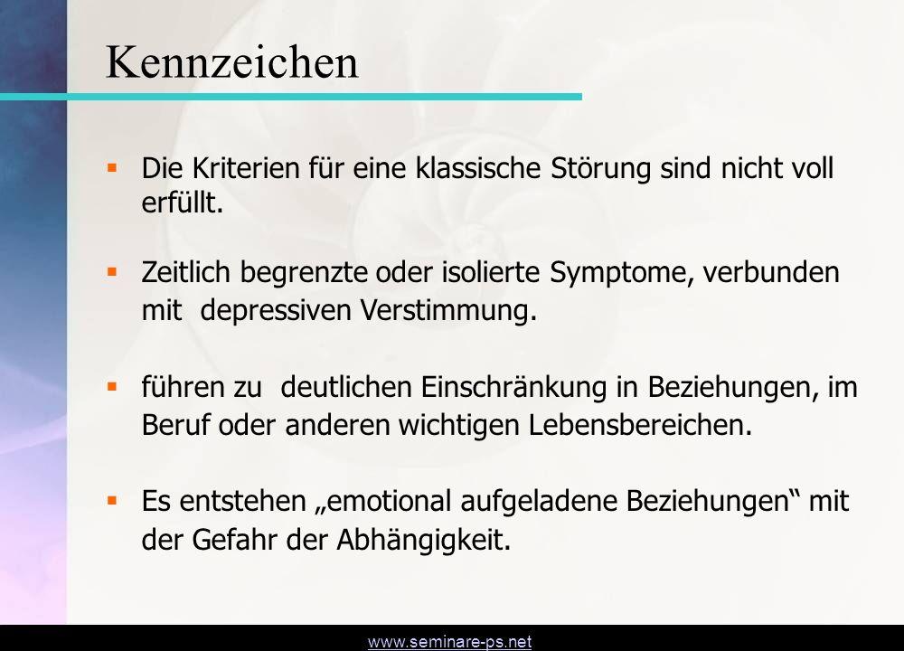 www.seminare-ps.net Kennzeichen Die Kriterien für eine klassische Störung sind nicht voll erfüllt. Zeitlich begrenzte oder isolierte Symptome, verbund