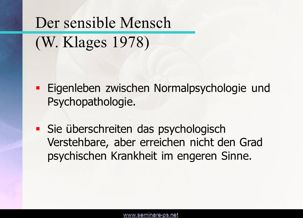 www.seminare-ps.net Eigenleben zwischen Normalpsychologie und Psychopathologie. Sie überschreiten das psychologisch Verstehbare, aber erreichen nicht