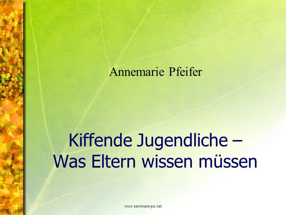www.seminare-ps.net Kiffende Jugendliche – Was Eltern wissen müssen Annemarie Pfeifer