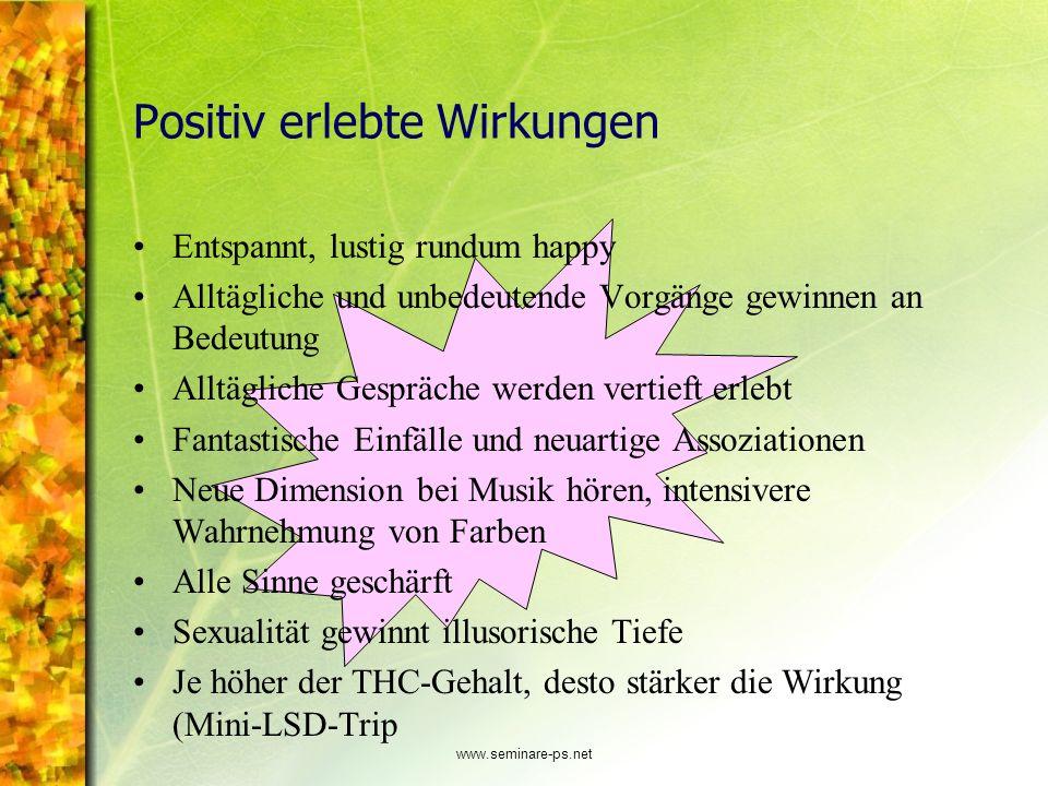 www.seminare-ps.net Positiv erlebte Wirkungen Entspannt, lustig rundum happy Alltägliche und unbedeutende Vorgänge gewinnen an Bedeutung Alltägliche G