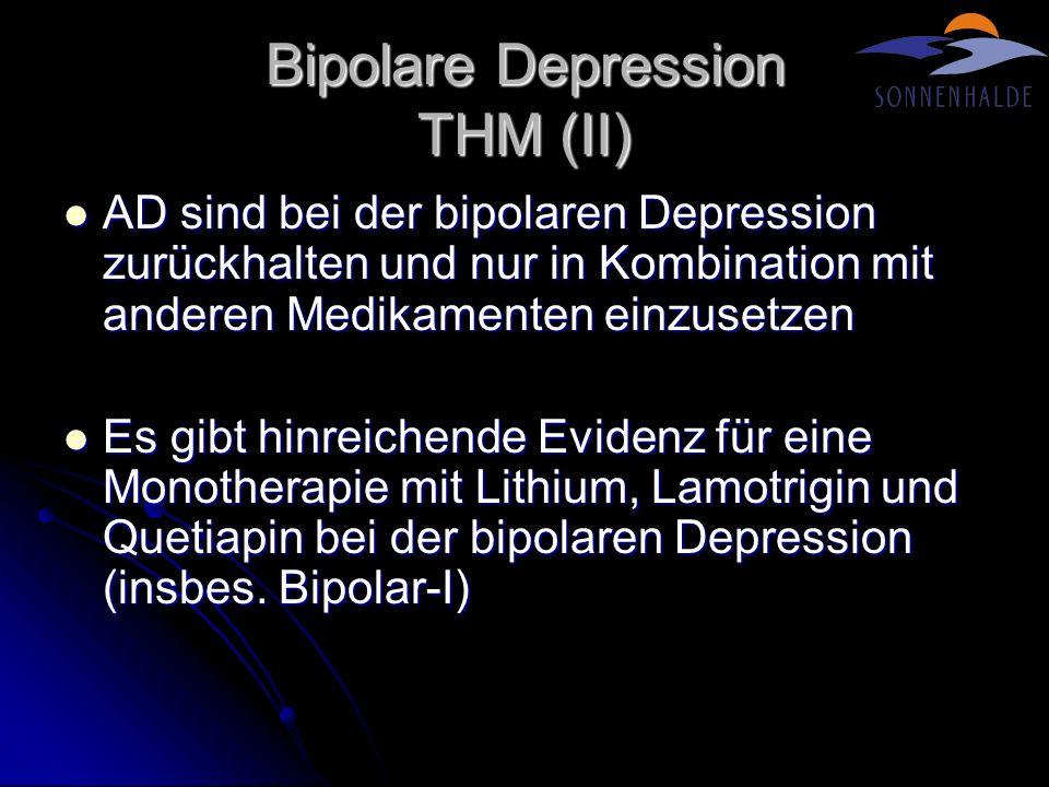 Bipolare Depression THM (II) AD sind bei der bipolaren Depression zurückhalten und nur in Kombination mit anderen Medikamenten einzusetzen AD sind bei