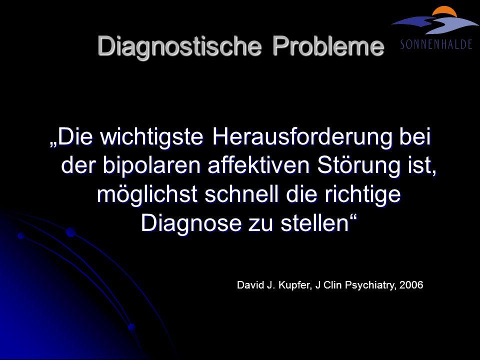 Diagnostische Probleme Die wichtigste Herausforderung bei der bipolaren affektiven Störung ist, möglichst schnell die richtige Diagnose zu stellen Dav