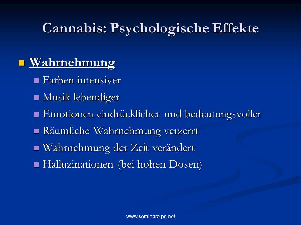www.seminare-ps.net Cannabis: Psychologische Effekte Wahrnehmung Wahrnehmung Farben intensiver Farben intensiver Musik lebendiger Musik lebendiger Emo