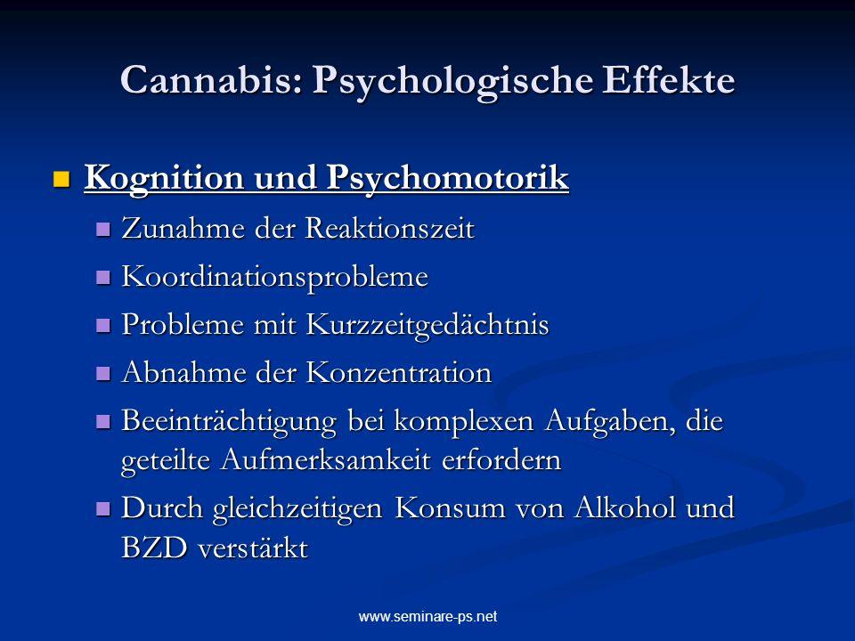 www.seminare-ps.net Cannabis: Psychologische Effekte Kognition und Psychomotorik Kognition und Psychomotorik Zunahme der Reaktionszeit Zunahme der Rea