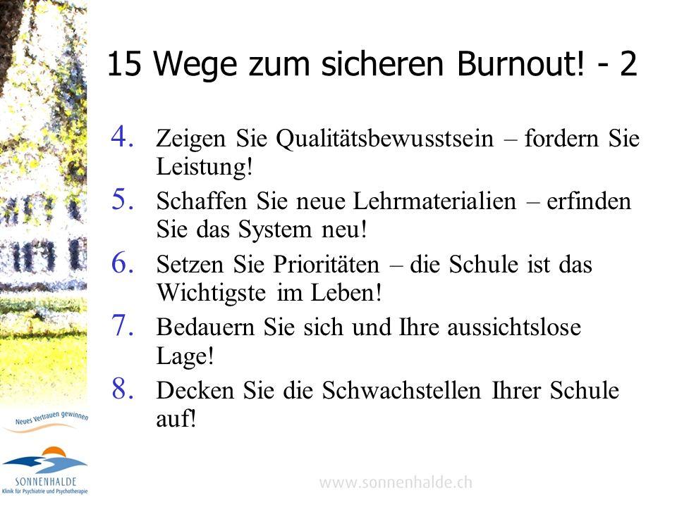 15 Wege zum sicheren Burnout! - 1 1. Lächeln Sie nicht – Unterricht ist ein ernstes Geschäft! 2. Machen Sie alles 150%-ig – nur der perfekte Lehrer is