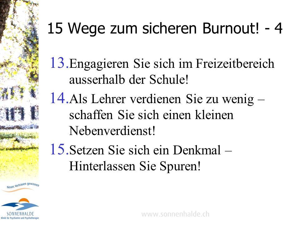 15 Wege zum sicheren Burnout! - 3 9. Lassen Sie nichts ungestraft – finden Sie den Schuldigen! 10. Seien Sie nicht nur Lehrer, sondern vor allem auch