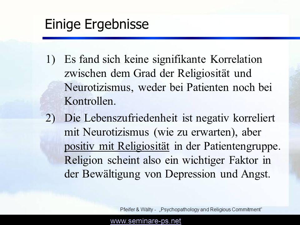 www.seminare-ps.net Ergebnisse II 3) Ängste bezüglich Sexualität, Gewissenskonflikten und religiöser Erziehung war mit Neurotizismus, nicht aber mit Religiosität korreliert.