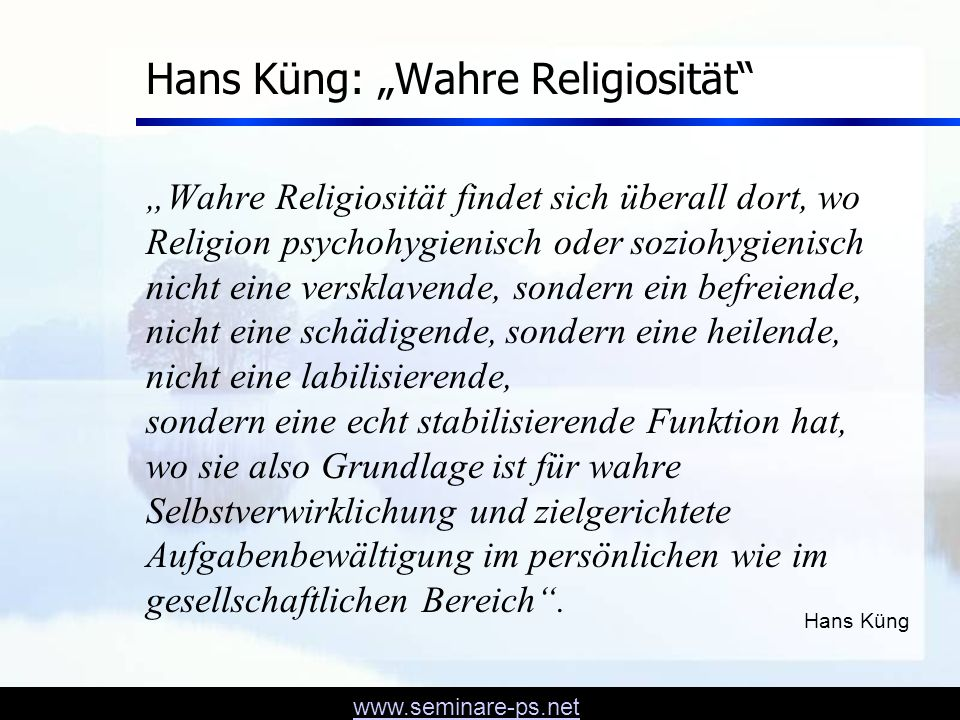www.seminare-ps.net Ich plädiere nicht für eine religiöse Psychotherapie oder eine Psychotherapie nur für Religiöse, sondern für eine Therapie, die unter anderen spezifisch menschlichen Ausdrucksformen auch das Phänomen Religion ernst nimmt.