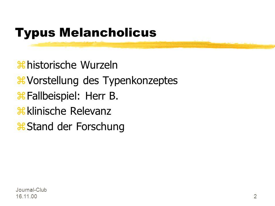 Journal-Club 16.11.002 Typus Melancholicus zhistorische Wurzeln zVorstellung des Typenkonzeptes zFallbeispiel: Herr B.