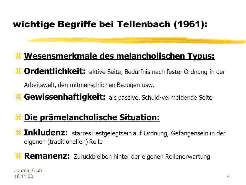 Journal-Club 16.11.004 wichtige Begriffe bei Tellenbach (1961): zWesensmerkmale des melancholischen Typus: zOrdentlichkeit: aktive Seite, Bedürfnis nach fester Ordnung in der Arbeitswelt, den mitmenschlichen Bezügen usw.