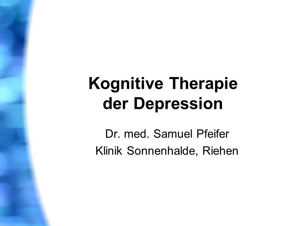 Kognitive Therapie der Depression Dr. med. Samuel Pfeifer Klinik Sonnenhalde, Riehen