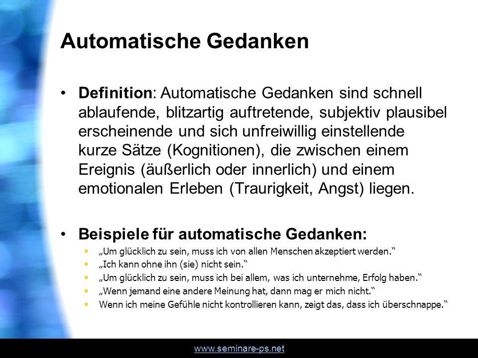 www.seminare-ps.net Automatische Gedanken Definition: Automatische Gedanken sind schnell ablaufende, blitzartig auftretende, subjektiv plausibel ersch