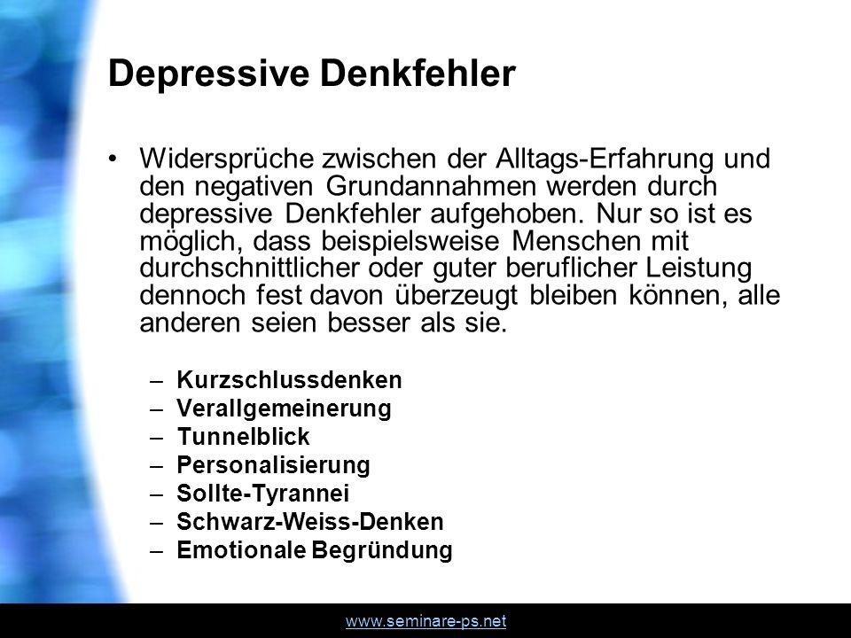 www.seminare-ps.net Depressive Denkfehler Widersprüche zwischen der Alltags-Erfahrung und den negativen Grundannahmen werden durch depressive Denkfehler aufgehoben.