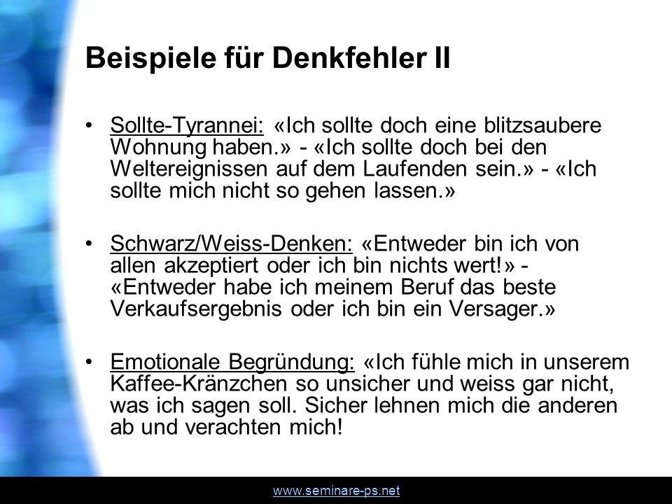 www.seminare-ps.net Beispiele für Denkfehler II Sollte-Tyrannei: «Ich sollte doch eine blitzsaubere Wohnung haben.» - «Ich sollte doch bei den Weltere