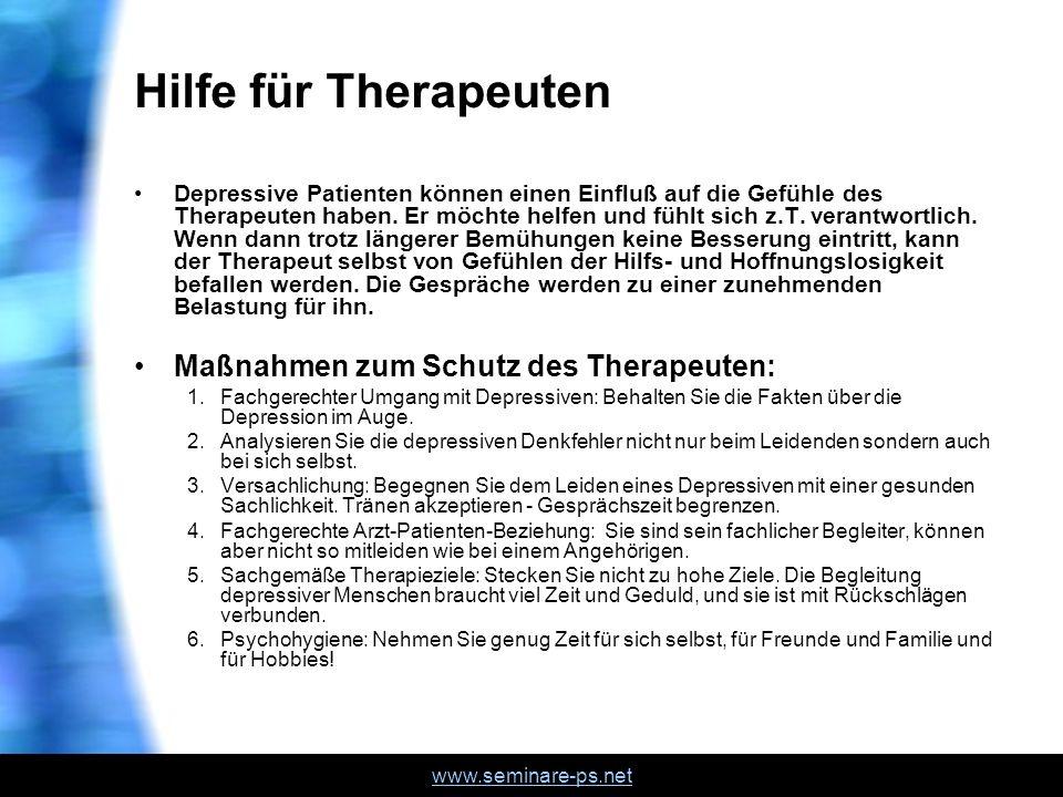 www.seminare-ps.net Hilfe für Therapeuten Depressive Patienten können einen Einfluß auf die Gefühle des Therapeuten haben. Er möchte helfen und fühlt