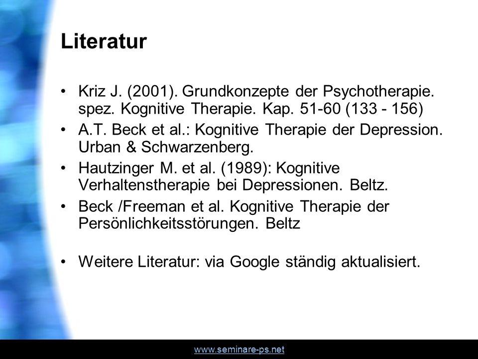 www.seminare-ps.net Literatur Kriz J. (2001). Grundkonzepte der Psychotherapie. spez. Kognitive Therapie. Kap. 51-60 (133 - 156) A.T. Beck et al.: Kog