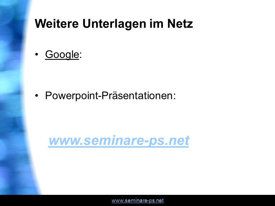 www.seminare-ps.net Weitere Unterlagen im Netz Google: Powerpoint-Präsentationen: www.seminare-ps.net