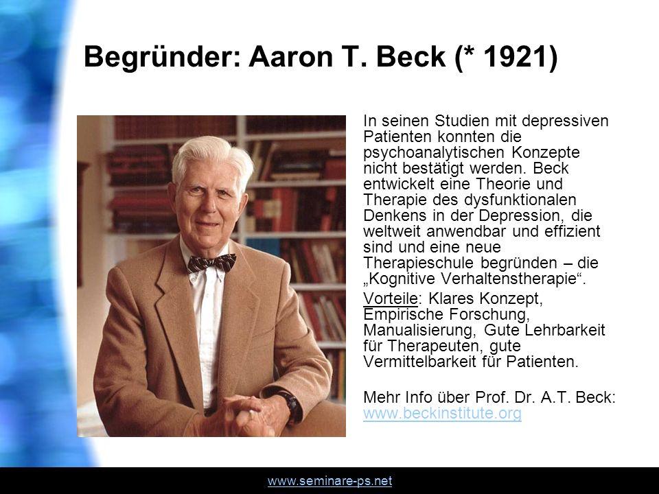 www.seminare-ps.net Begründer: Aaron T. Beck (* 1921) In seinen Studien mit depressiven Patienten konnten die psychoanalytischen Konzepte nicht bestät