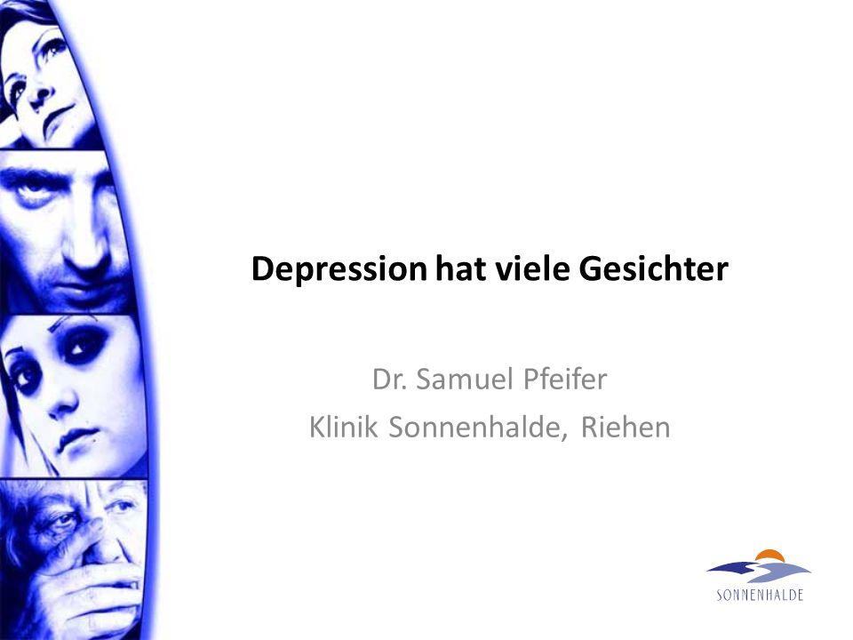 Depression hat viele Gesichter Dr. Samuel Pfeifer Klinik Sonnenhalde, Riehen