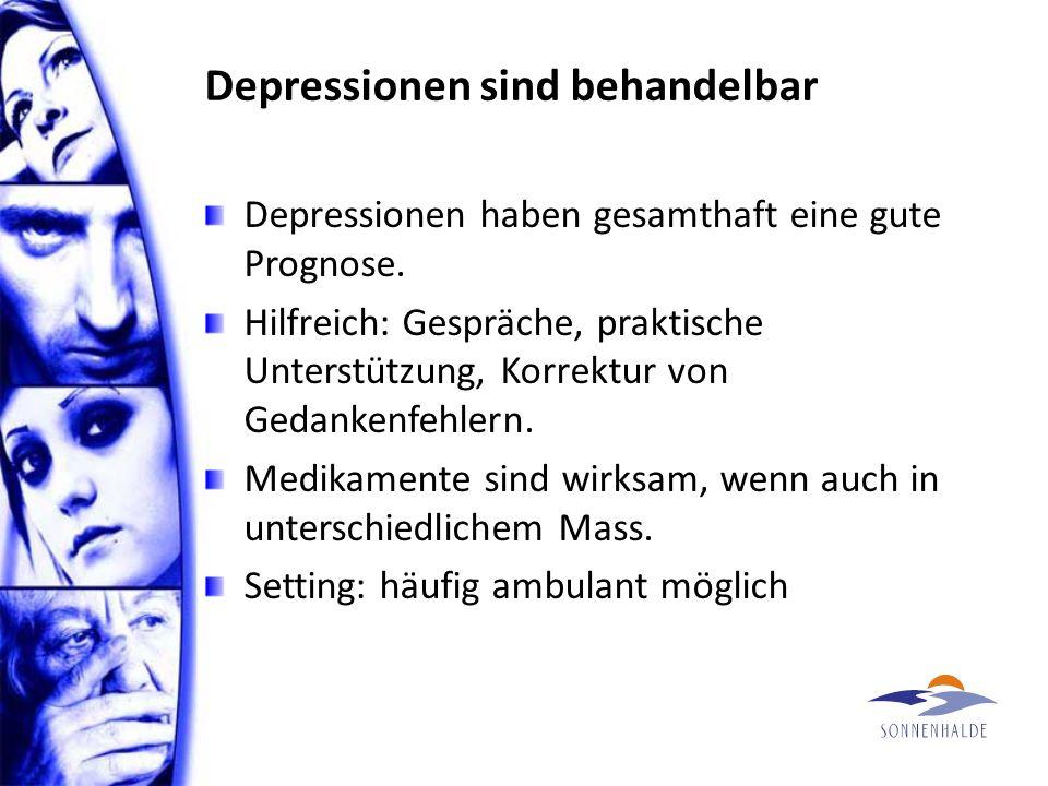 Depressionen sind behandelbar Depressionen haben gesamthaft eine gute Prognose.