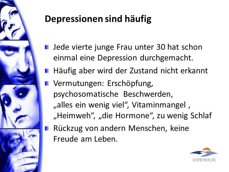 Depressionen sind häufig Jede vierte junge Frau unter 30 hat schon einmal eine Depression durchgemacht.