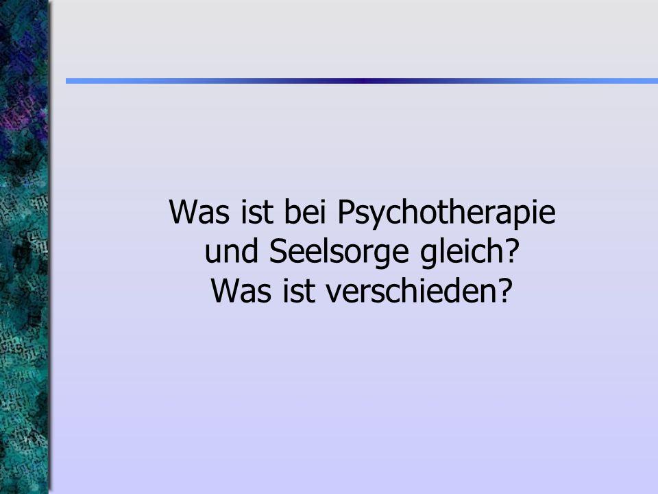 Was ist bei Psychotherapie und Seelsorge gleich? Was ist verschieden?