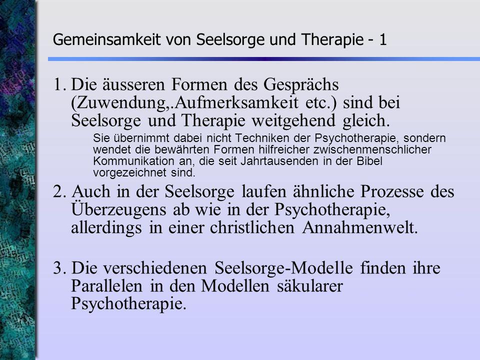 Gemeinsamkeit von Seelsorge und Therapie - 1 1.Die äusseren Formen des Gesprächs (Zuwendung,.Aufmerksamkeit etc.) sind bei Seelsorge und Therapie weit