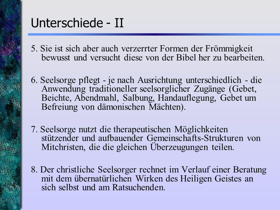 Unterschiede - II 5. Sie ist sich aber auch verzerrter Formen der Frömmigkeit bewusst und versucht diese von der Bibel her zu bearbeiten. 6. Seelsorge