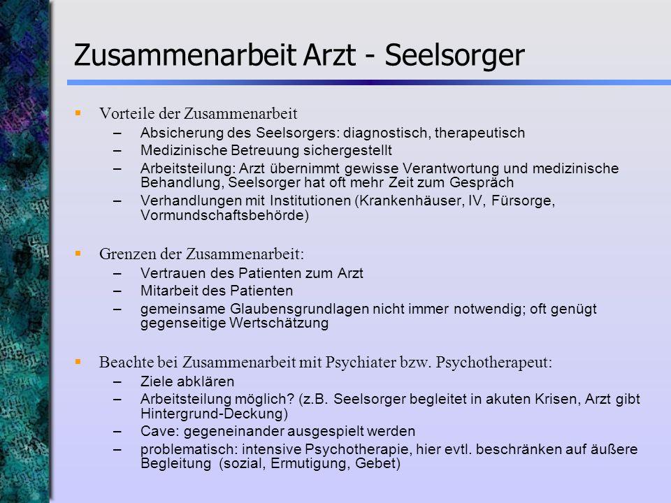 Vorteile der Zusammenarbeit –Absicherung des Seelsorgers: diagnostisch, therapeutisch –Medizinische Betreuung sichergestellt –Arbeitsteilung: Arzt übe