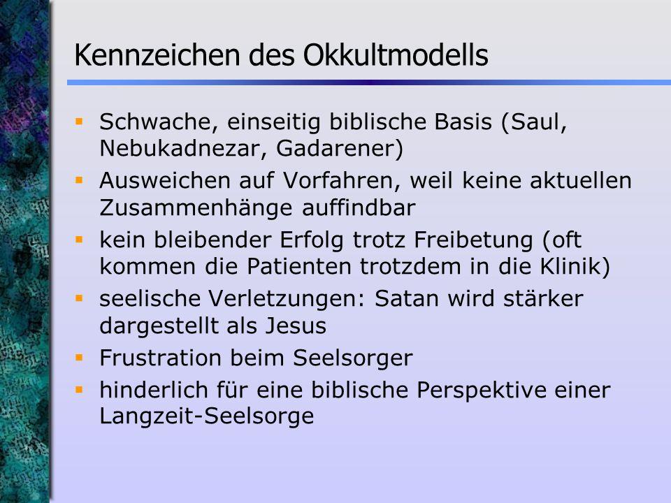 Kennzeichen des Okkultmodells Schwache, einseitig biblische Basis (Saul, Nebukadnezar, Gadarener) Ausweichen auf Vorfahren, weil keine aktuellen Zusam