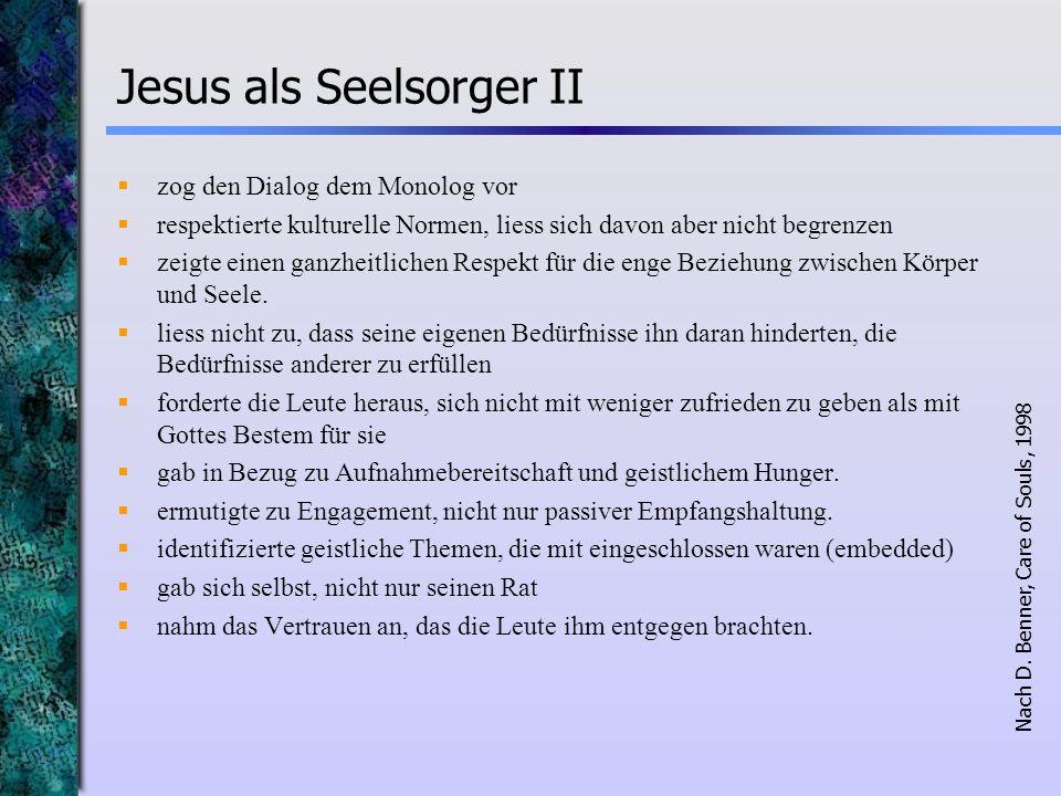 Jesus als Seelsorger II zog den Dialog dem Monolog vor respektierte kulturelle Normen, liess sich davon aber nicht begrenzen zeigte einen ganzheitlich