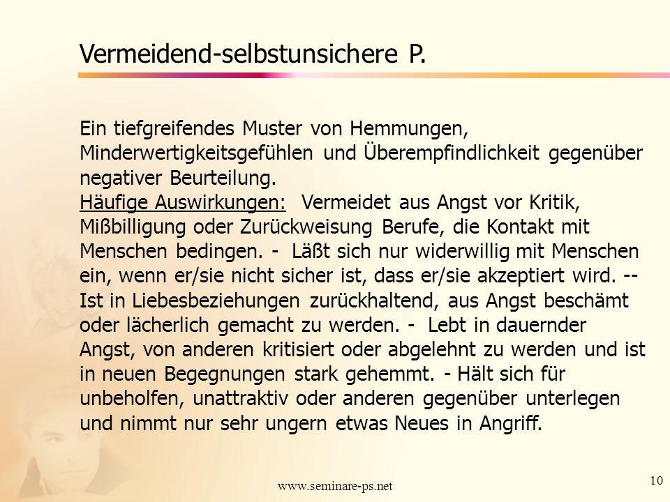 10 www.seminare-ps.net Vermeidend-selbstunsichere P. Ein tiefgreifendes Muster von Hemmungen, Minderwertigkeitsgefühlen und Überempfindlichkeit gegenü