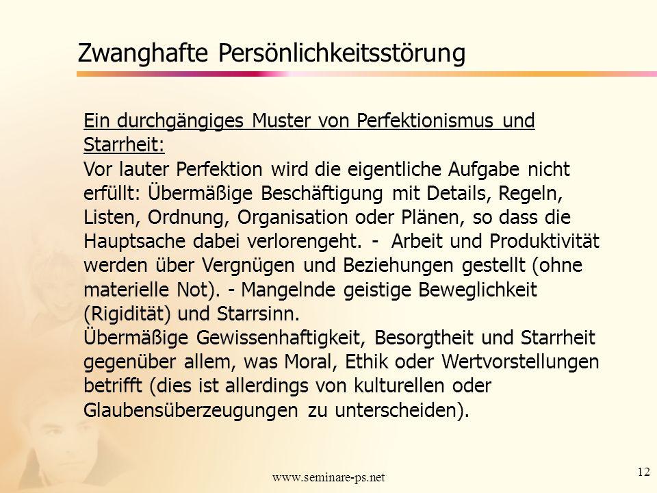 12 www.seminare-ps.net Zwanghafte Persönlichkeitsstörung Ein durchgängiges Muster von Perfektionismus und Starrheit: Vor lauter Perfektion wird die ei