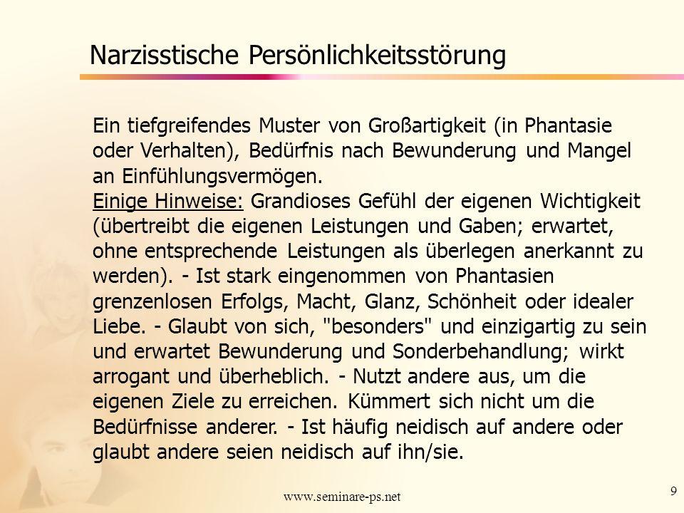 9 www.seminare-ps.net Narzisstische Persönlichkeitsstörung Ein tiefgreifendes Muster von Großartigkeit (in Phantasie oder Verhalten), Bedürfnis nach B