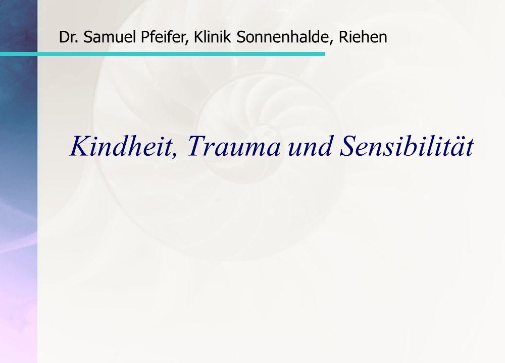 Dr. Samuel Pfeifer, Klinik Sonnenhalde, Riehen Kindheit, Trauma und Sensibilität