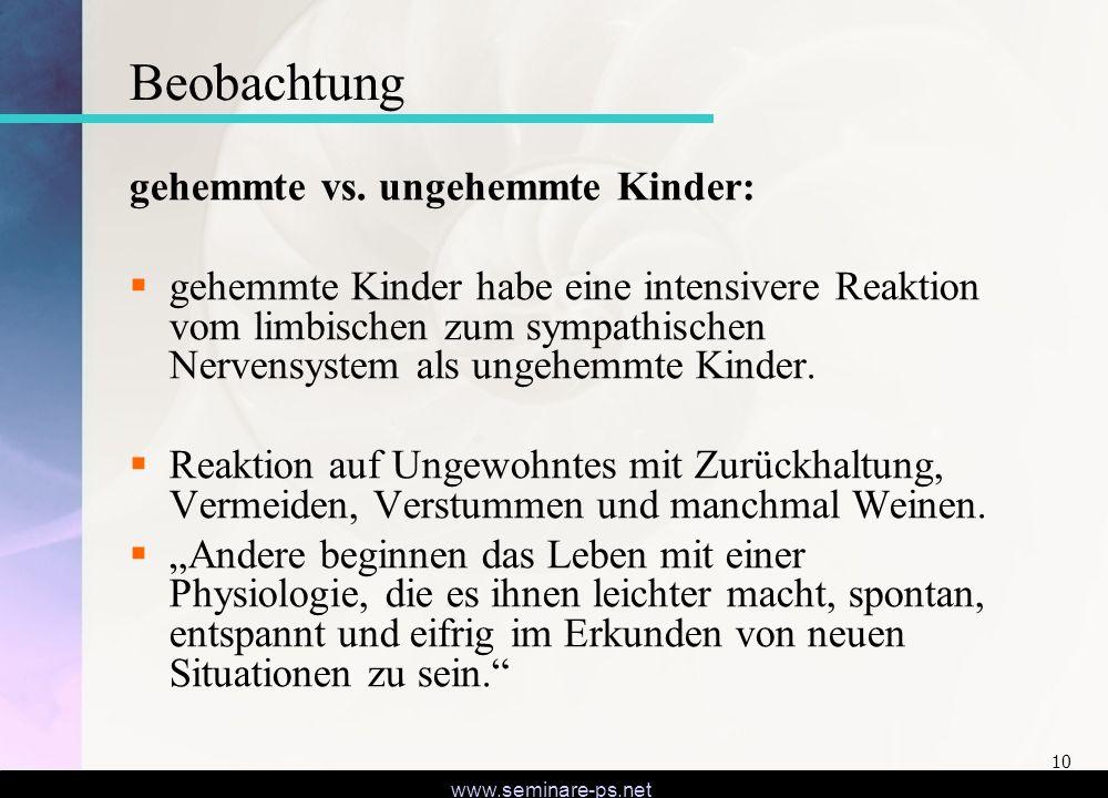 www.seminare-ps.net 10 Beobachtung gehemmte vs. ungehemmte Kinder: gehemmte Kinder habe eine intensivere Reaktion vom limbischen zum sympathischen Ner