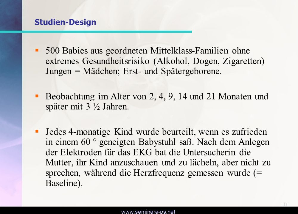 www.seminare-ps.net 11 Studien-Design 500 Babies aus geordneten Mittelklass-Familien ohne extremes Gesundheitsrisiko (Alkohol, Dogen, Zigaretten) Jung