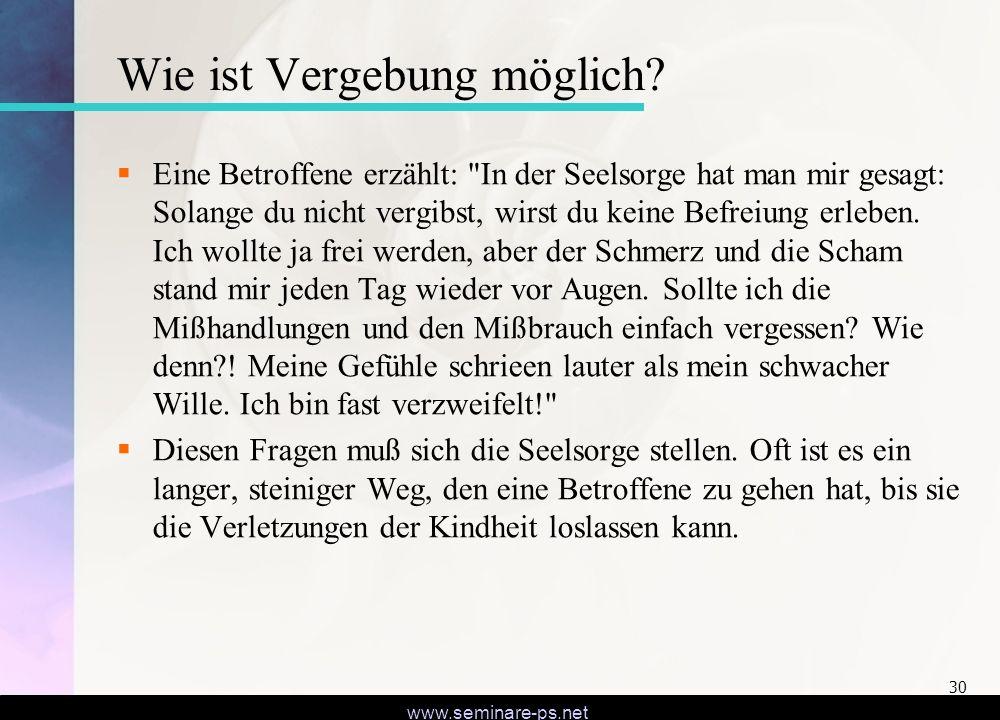 www.seminare-ps.net 30 Wie ist Vergebung möglich? Eine Betroffene erzählt: