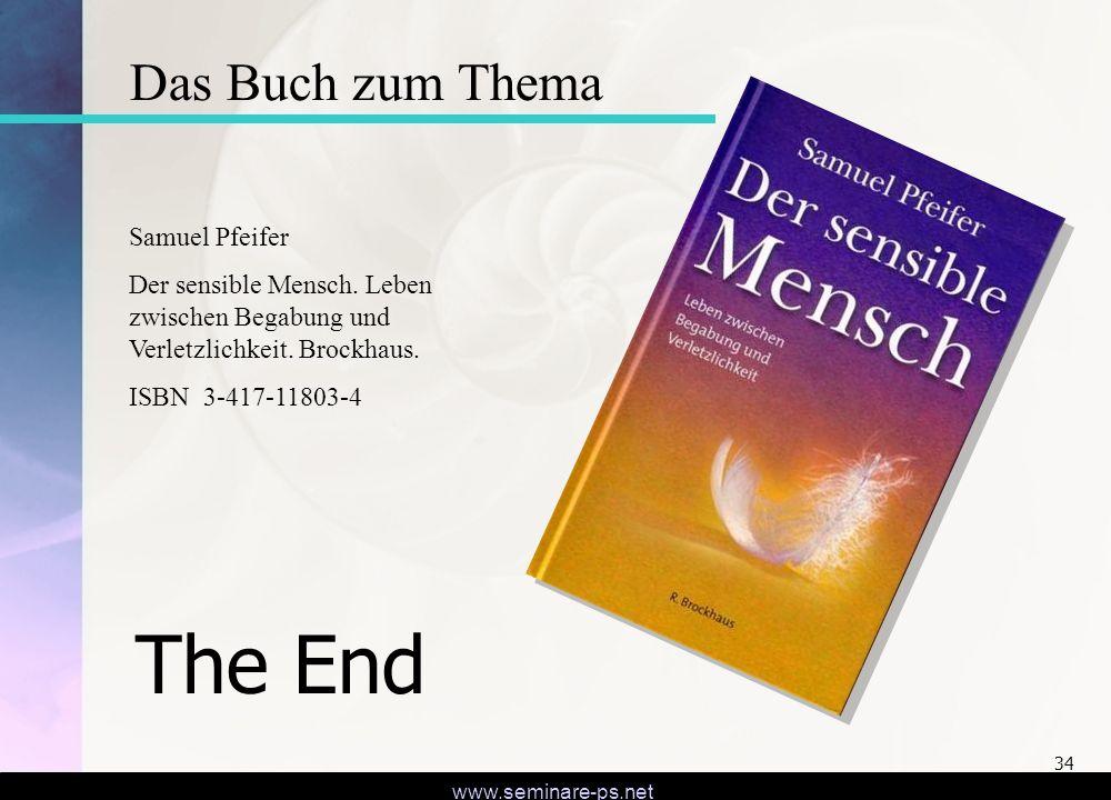 www.seminare-ps.net 34 The End Das Buch zum Thema Samuel Pfeifer Der sensible Mensch. Leben zwischen Begabung und Verletzlichkeit. Brockhaus. ISBN 3-4
