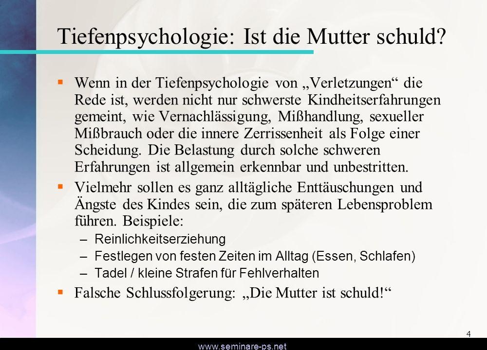 www.seminare-ps.net 4 Tiefenpsychologie: Ist die Mutter schuld? Wenn in der Tiefenpsychologie von Verletzungen die Rede ist, werden nicht nur schwerst